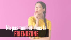 Ne pas tomber dans la friendzone